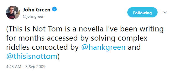 "Tweet from John Green: ""(This Is Not Tom is a novella I've been writing for months accessed by solving complex riddles concocted by @hankgreen and @thisisnottom)"""